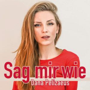 Dana Pelizaeus - Sag Mir Wie